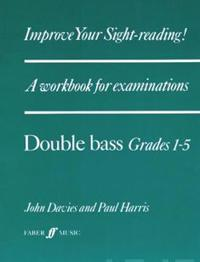 Improve Your Sight-Reading! Double Bass, Grade 1-5: A Workbook for Examinations