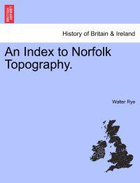 An Index to Norfolk Topography.