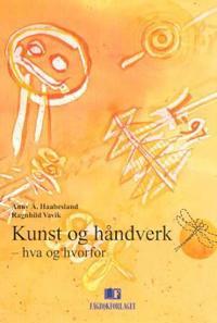Kunst og håndverk; hva og hvorfor - Anny Å. Haabesland, Ragnhild E. Vavik | Ridgeroadrun.org