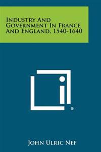 Industry and Government in France and England, 1540-1640