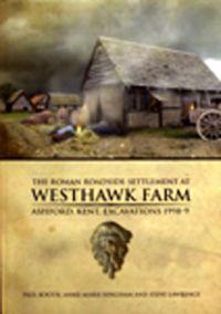 The Roman Roadside Settlement at Westhawk Farm, Ashford, Kent