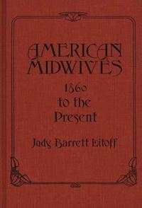 American Midwives, 1860 to the Present