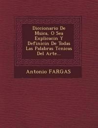 Diccionario De M¿sica, O Sea Explicaci¿n Y Definici¿n De Todas Las Palabras T¿cnicas Del Arte...