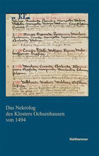 Das Nekrolog Des Klosters Ochsenhausen Von 1494: Edition: Johann Wilhelm Braun. Eingeleitet, Mit Register Versehen Und Redigiert Von Boris Bigott, Ink