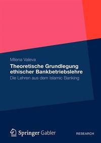 Theoretische Grundlegung ethischer Bankbetriebslehre