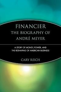 Financier: The Biography of Andre Meyer