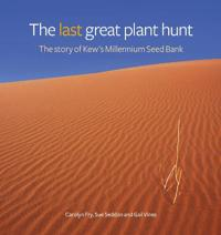The Last Great Plant Hunt: The Story of Kew's Millennium Seed Bank