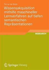 Wissensakquisition Mithilfe Maschineller Lernverfahren Auf Tiefen Semantischen Repr sentationen