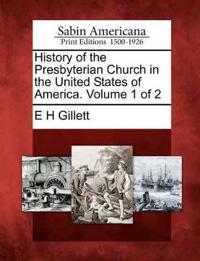 History of the Presbyterian Church in the United States of America. Volume 1 of 2