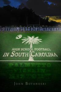 High School Football in South Carolina: Palmetto Pigskin History