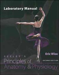Laboratory Manual to Accompany Seeley's Principles of Anatomy & Physiology