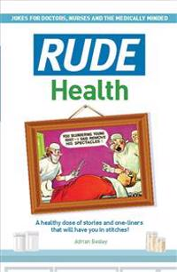 Rude Health: A Healthy Dose of Stories and One-Liners That Will Have You in Stitches!