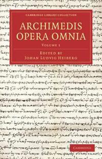 Cambridge Library Collection - Classics Archimedis Opera Omnia