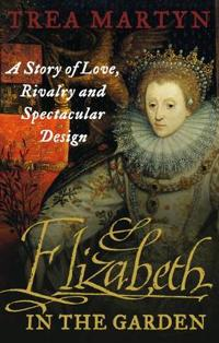 Elizabeth in the garden - a story of love, rivalry and spectacular design