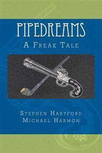 Pipedreams: A Freak Tale
