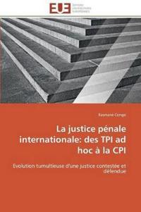 La Justice Penale Internationale: Des TPI Ad Hoc a la CPI