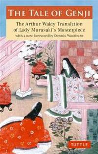 Tale of Genji: The Arthur Waley Translation of Lady Murasaki's Masterpiece with a New Foreword by Dennis Washburn