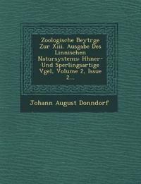 Zoologische Beytr¿ge Zur Xiii. Ausgabe Des Linn¿ischen Natursystems: H¿hner- Und Sperlingsartige V¿gel, Volume 2, Issue 2...