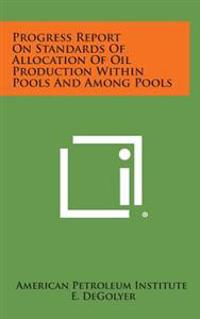 Progress Report on Standards of Allocation of Oil Production Within Pools and Among Pools