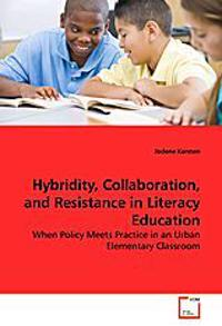 Hybridity, Collaboration, and Resistance in Literacy Education