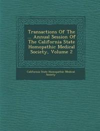Transactions of the ... Annual Session of the California State Hom Opathic Medical Society, Volume 2