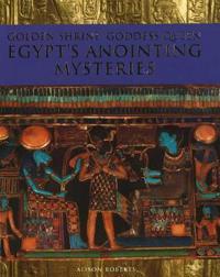 Golden Shrine, Goddess Queen: Egypt's Anointing Mysteries