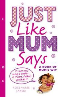Just Like Mum Says