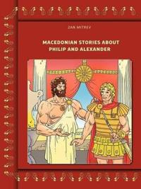 Macedonian Stories About Philip and Alexander