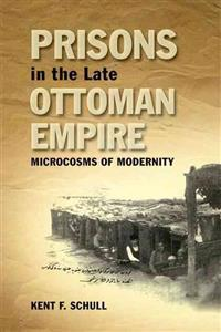 Prisons in the Late Ottoman Empire: Microcosms of Modernity