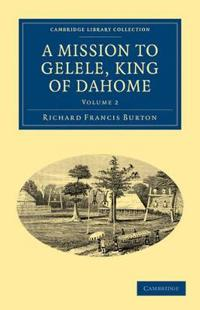 A Mission to Gelele, King of Dahome