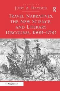 Travel Narratives, the New Science, and Literary Discourse, 1569 - 1750