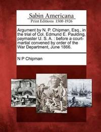Argument by N. P. Chipman, Esq., in the Trial of Col. Edmund E. Paulding, Paymaster U. S. A.