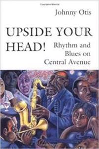 Upside Your Head! Rhythm and Blues on Central Avenue