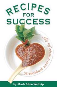 Recipes for Success: A Cookbook with a Recipe for Life