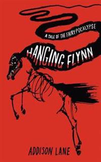 Hanging Flynn: A Tale of the Fairypocalypse