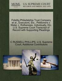 Fidelity-Philadelphia Trust Company et al., Executors, Etc., Petitioners V. Water J. Rothensies, Individually, Etc. U.S. Supreme Court Transcript of Record with Supporting Pleadings
