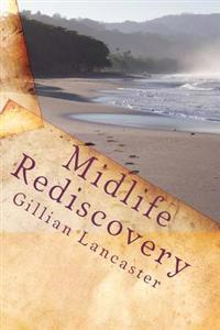 Midlife Rediscovery: ...Exploring the Next Phase of Your Life