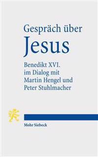 Gesprach Uber Jesus: Papst Benedikt XVI. Im Dialog Mit Martin Hengel, Peter Stuhlmacher Und Seinen Schulern in Castelgandolfo 2008