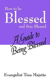 How to Be Blessed And Stay Blessed