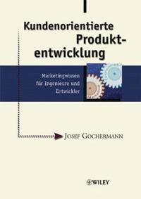 Kundenorientierte Produktentwicklung: Marketingwissen für Ingenieure und En