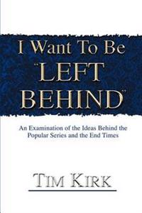 "I Want to Be ""Left Behind"""