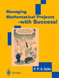 Managing Mathematical Projects - With Success