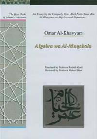 An Essay by the Uniquely Wise 'Abel Fath Omar Bin Al-khayam on Algebra And Equations