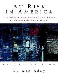 At Risk in America: The Health and Health Care Needs of Vulnerable Populations in the United States
