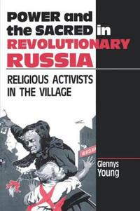 Power and the Sacred in Revolutionary Russia