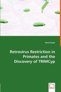 Retrovirus Restriction in Primates and the Discovery of TRIMCyp