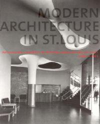 Modern Architecture in St Louis - Washington University and Postwar American Architecture, 1948-1973