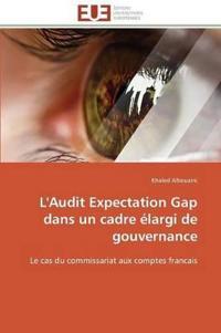 L'Audit Expectation Gap Dans Un Cadre Elargi de Gouvernance