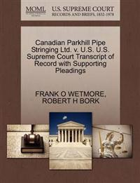 Canadian Parkhill Pipe Stringing Ltd. V. U.S. U.S. Supreme Court Transcript of Record with Supporting Pleadings