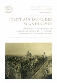 Cent ans d'études scandinaves : centenaire de la fondation de la chaire de langues et littératures scandinaves à la Sorbonne en 1909
